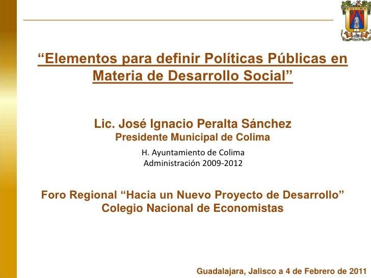 """""""Elementos para definir Políticas Públicas en Materia de Desarrollo Social""""<br />Lic. José Ignacio Peralta Sánchez<br />Pr..."""