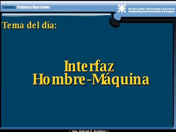 Tema del día: <ul><ul><li>Interfaz  Hombre-Máquina </li></ul></ul>