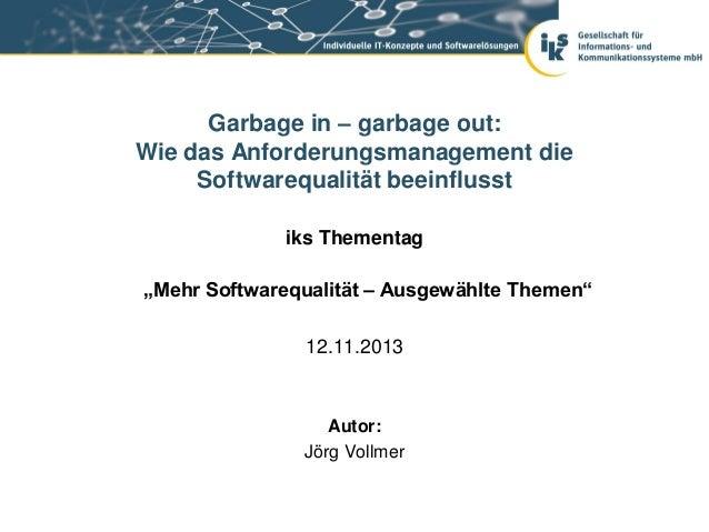 """Garbage in – garbage out: Wie das Anforderungsmanagement die Softwarequalität beeinflusst iks Thementag """"Mehr Softwarequal..."""