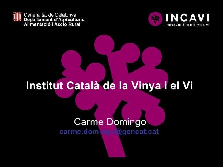 Institut Català de la Vinya i el Vi Carme Domingo [email_address]