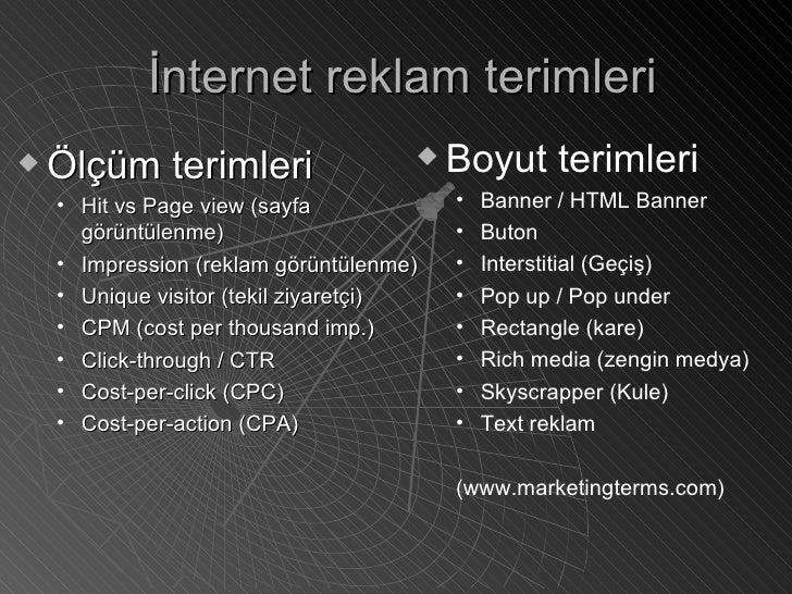 İnternet reklam terimleri <ul><li>Ölçüm terimleri </li></ul><ul><ul><li>Hit vs Page view (sayfa görüntülenme) </li></ul></...