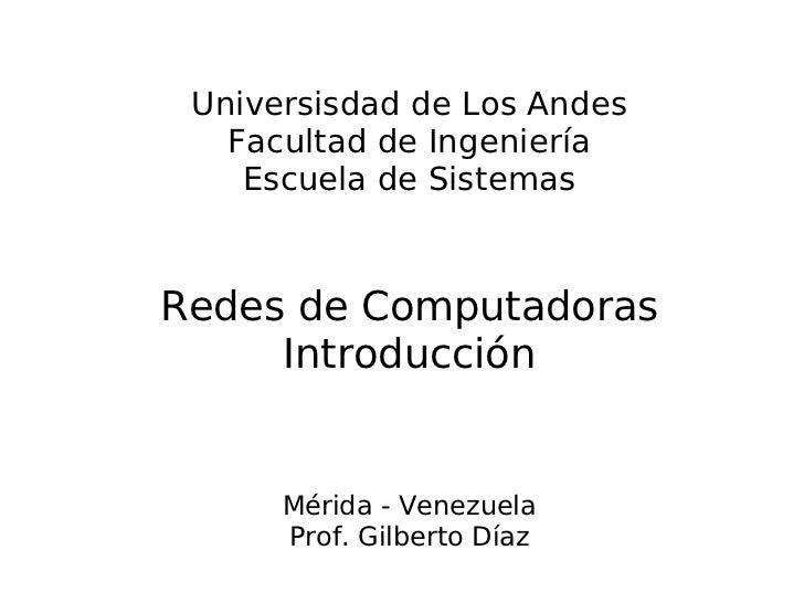Universisdad de Los Andes   Facultad de Ingeniería    Escuela de SistemasRedes de Computadoras     Introducción      Mérid...