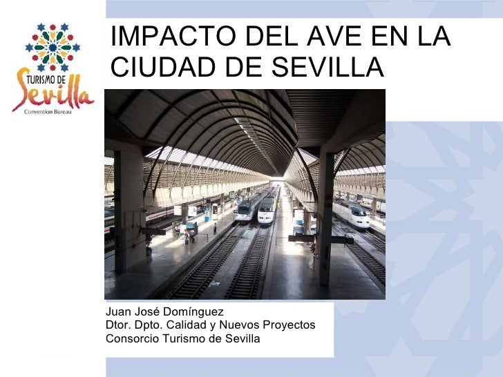 IMPACTO DEL AVE EN LA CIUDAD DE SEVILLA. Juan José Domínguez- Turismo de Sevilla