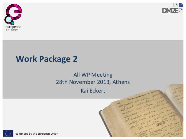 Work Package 2 All WP Meeting 28th November 2013, Athens Kai Eckert  co-funded by the European Union