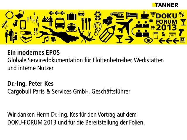 DOKUFORUM2013Ein modernes EPOSGlobale Servicedokumentation für Flottenbetreiber,Werkstättenund interne NutzerDr.-Ing. Pete...