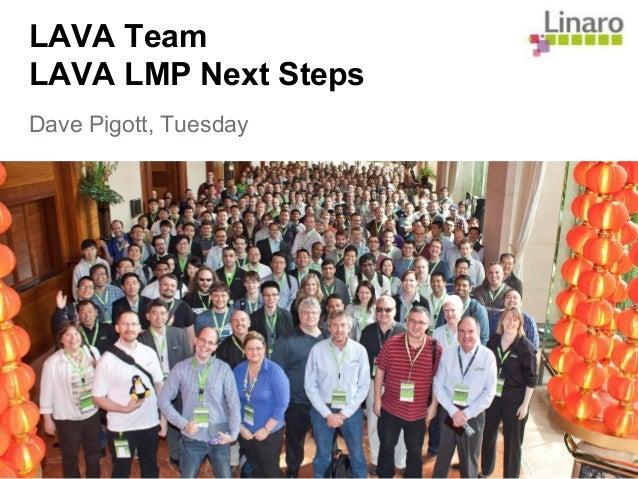 LAVA Team LAVA LMP Next Steps Dave Pigott, Tuesday