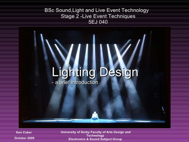 BSc Sound,Light and Live Event Technology   Stage 2 -Live Event Techniques  5EJ 040 Lighting Design Lighting Design - a br...