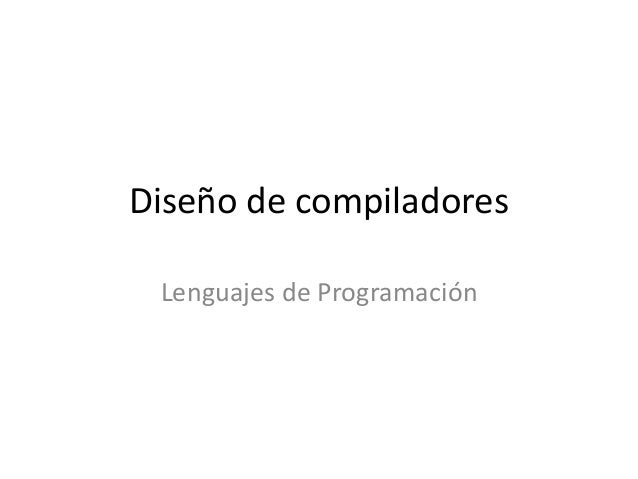 Diseño de compiladores Lenguajes de Programación