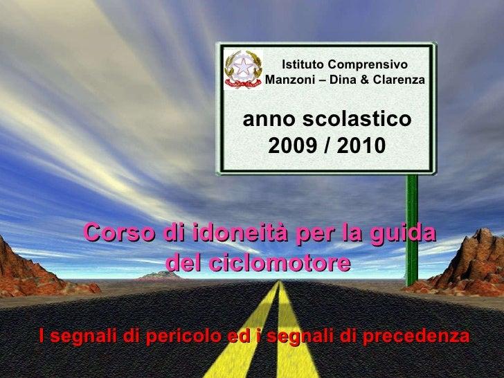 Istituto Comprensivo Manzoni – Dina & Clarenza anno scolastico 2009 / 2010 Corso di idoneità per la guida del ciclomotore ...