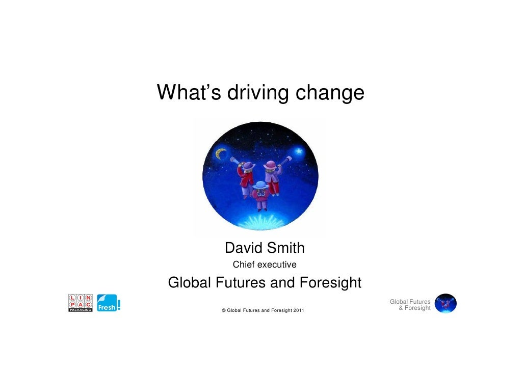 What sWhat's driving change         David Smith            Chief executive Global Futures and Foresight                   ...