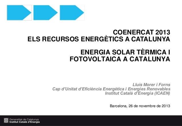 COENERCAT 2013 ELS RECURSOS ENERGÈTICS A CATALUNYA ENERGIA SOLAR TÈRMICA I FOTOVOLTAICA A CATALUNYA  Lluís Morer i Forns C...