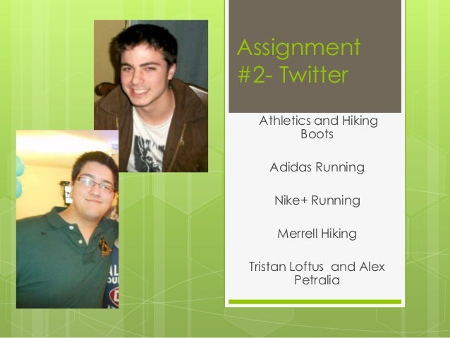 Assignment#2- Twitter  Athletics and Hiking         Boots    Adidas Running     Nike+ Running     Merrell Hiking Tristan L...
