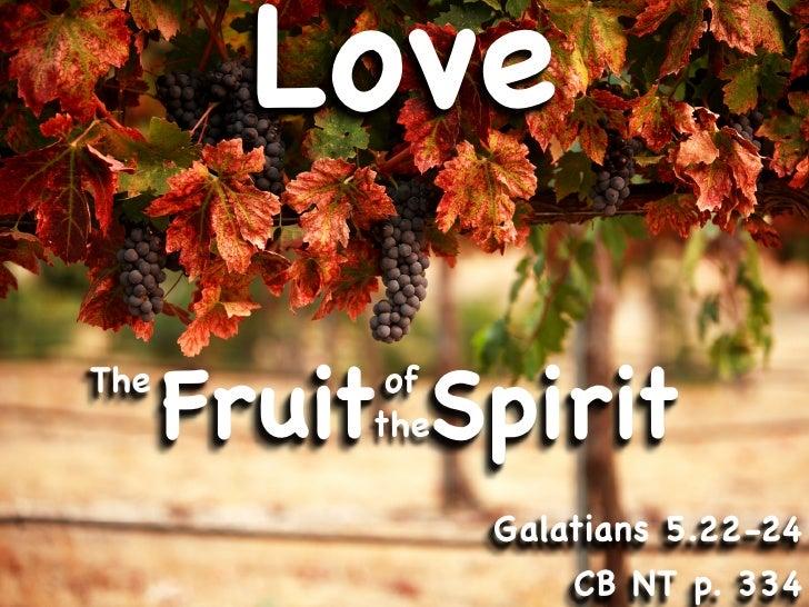 Love The       Fruit Spirit            of           the                  Galatians 5.22-24                     CB NT p. 334