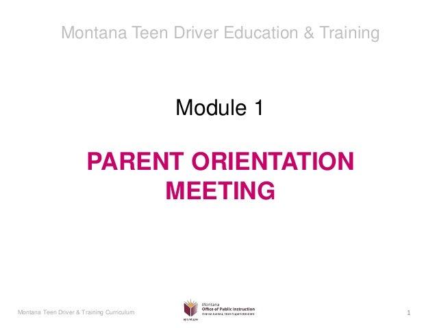 Montana Teen Driver & Training Curriculum Module 1 PARENT ORIENTATION MEETING Montana Teen Driver Education & Training 1
