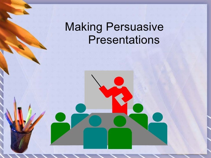 persuasive presentation Whether you get in life what you want, depends on how effectively you can  communicate it as a part of speakup program by the.