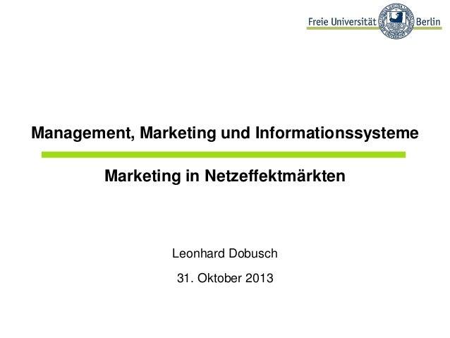 Management, Marketing und Informationssysteme Marketing in Netzeffektmärkten  Leonhard Dobusch 31. Oktober 2013