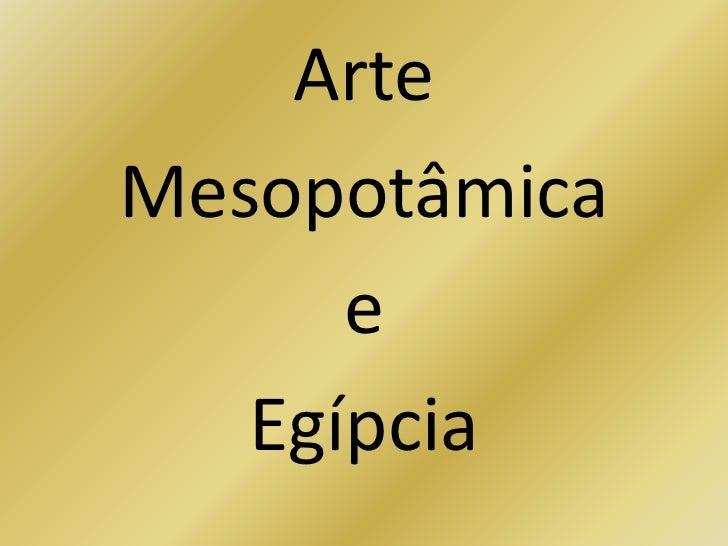 Arte <br />Mesopotâmica<br />e<br />Egípcia<br />