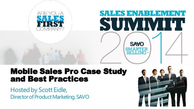 Mobile Sales Pro Case Study and Best Practices Hostedby Scott Eidle, DirectorofProductMarketing,SAVO