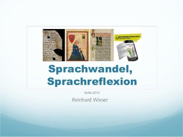 Sprachwandel,Sprachreflexion         SoSe 2013    Reinhard Wieser