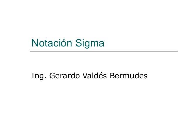 Notación Sigma Ing. Gerardo Valdés Bermudes