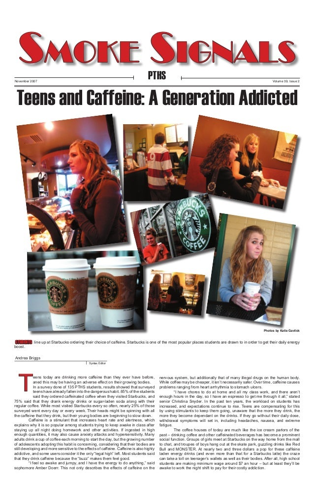 Smoke Signals PTHS  November 2007  Volume 39, Issue 2  Teens and Caffeine: A Generation Addicted  Photos by Katie Gavlick ...