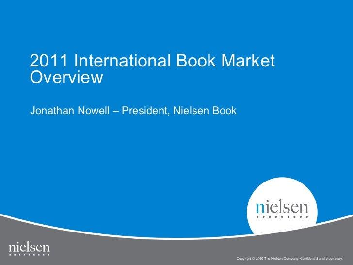 2011 International Book MarketOverviewJonathan Nowell – President, Nielsen Book                                        Cop...