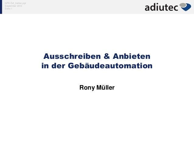 NPK-GA_Ineltec.ppt September 2013 Seite 1 Ausschreiben & Anbieten in der Gebäudeautomation Rony Müller