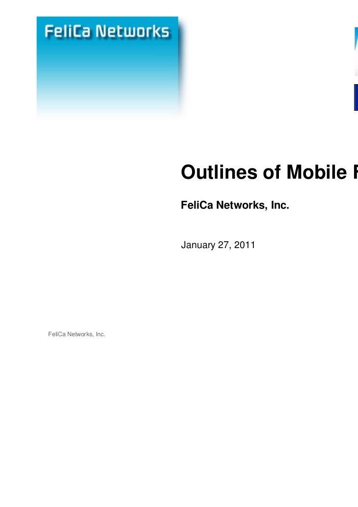 Outlines of Mobile FeliCa                        FeliCa Networks, Inc.                        January 27, 2011FeliCa Netwo...