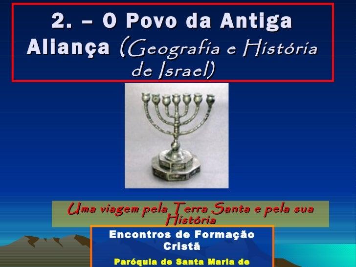 2. – O Povo da Antiga Aliança   ( Geografia e História de Israel) Uma viagem pela Terra Santa e pela sua História Encontro...