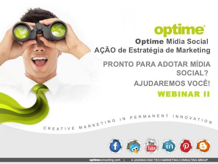 Optime Mídia SocialAÇÃO de Estratégia de Marketing  PRONTO PARA ADOTAR MÍDIA                  SOCIAL?        AJUDAREMOS VO...