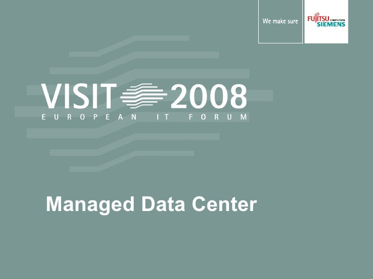 VISIT2008 Overview Managed Data Center