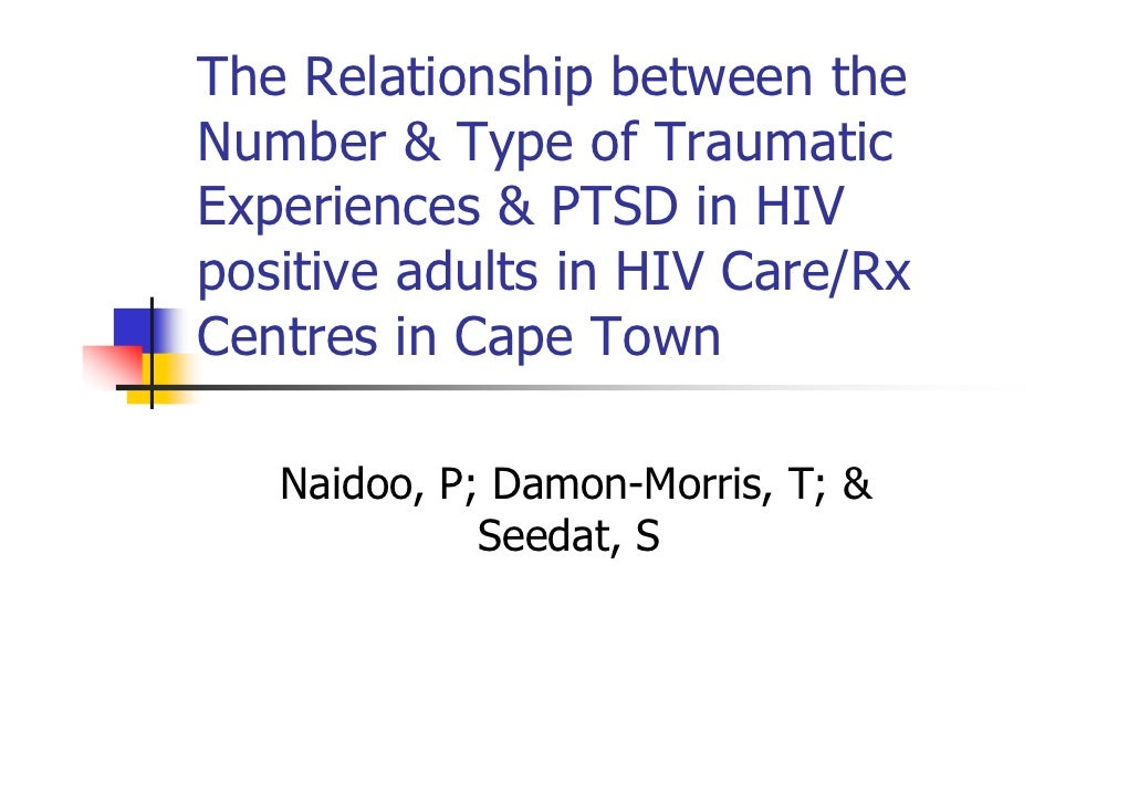 The Relationship between the Number & Type of Traumatic Experiences & PTSD in HIV positive adults in HIV Care/Rx Centres i...