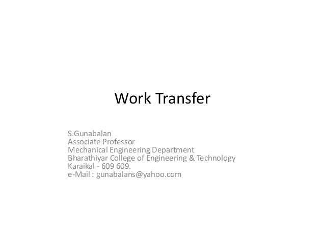 Work Transfer S.Gunabalan Associate Professor Mechanical Engineering Department Bharathiyar College of Engineering & Techn...