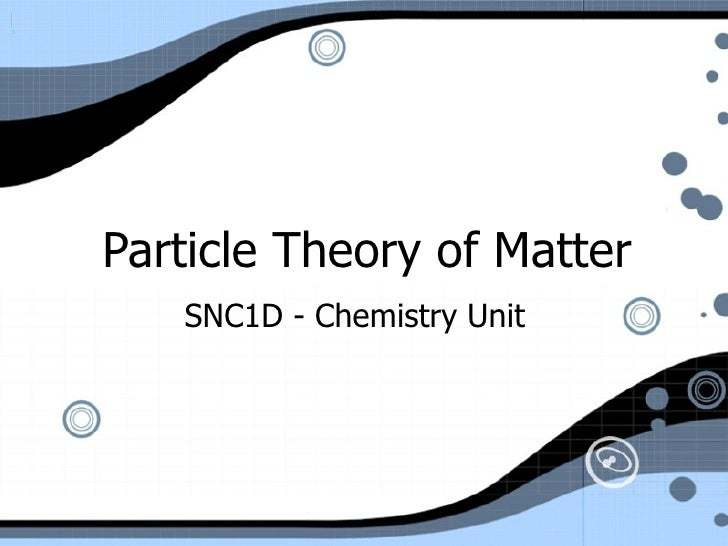 Particle Theory of Matter SNC1D - Chemistry Unit