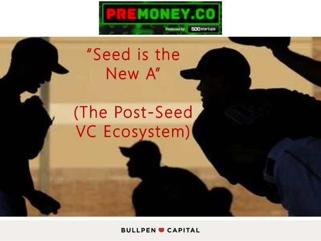 "[PREMONEY 2014] Bullpen Capital >> Paul Martino, ""Seed Is The New A: What The Seed Stage Explosion Means For Every Investor"""