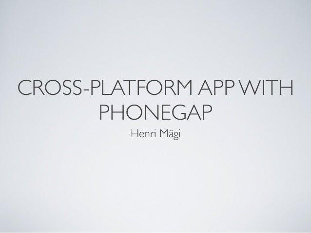 Cross-platform App with PhoneGap - Henri Mägi