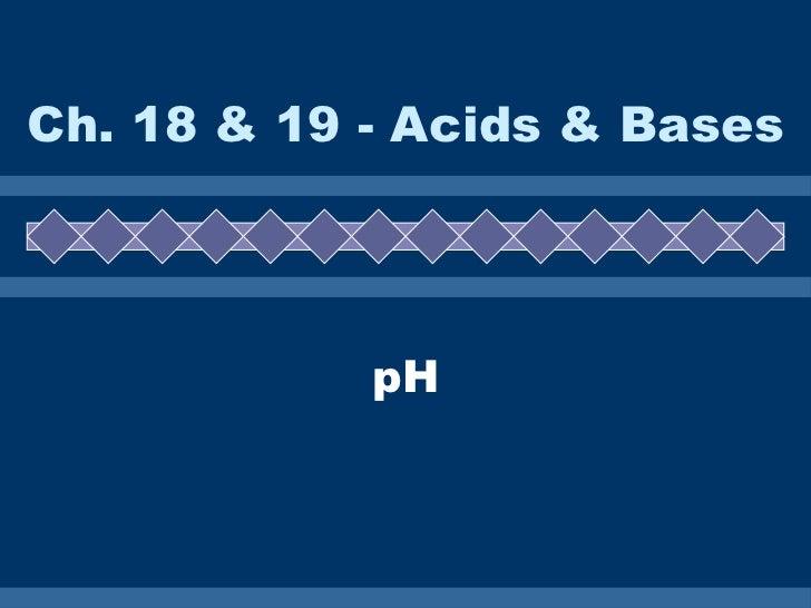 Ch. 18 & 19 - Acids & Bases pH