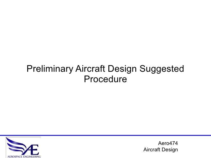 Preliminary Aircraft Design Suggested               Procedure                                       Aero474               ...