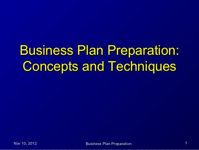 Business Plan Preparation:   Concepts and TechniquesNov 10, 2012   Business Plan Preparation   1