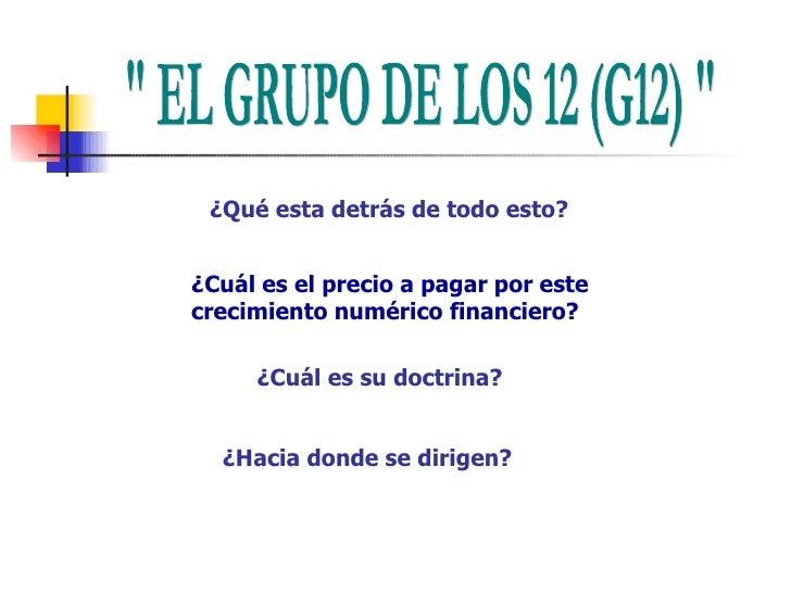 """"""" EL GRUPO DE LOS 12 (G12) """" ¿Qué esta detrás de todo esto? ¿Cuál es su doctrina? ¿Hacia donde se dirigen? ¿Cuál..."""