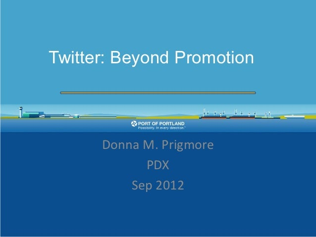 Twitter - Beyond Promotion (Presentation by Donna Prigmore of the Port of Portland)