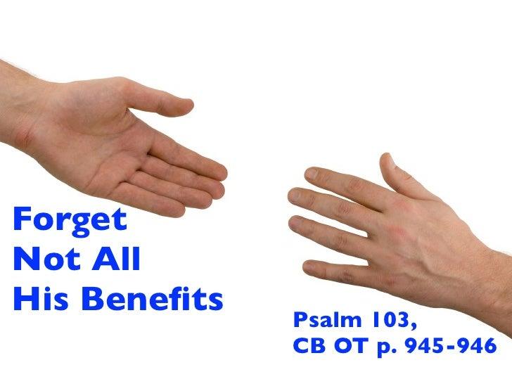 ForgetNot AllHis Benefits   Psalm 103,              CB OT p. 945-946