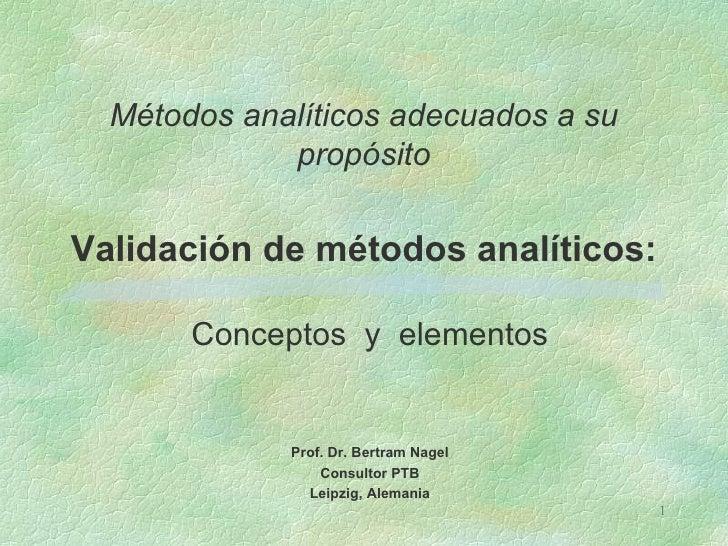Métodos analíticos adecuados a su             propósitoValidación de métodos analíticos:       Conceptos y elementos      ...