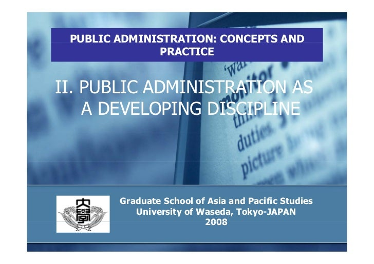 PUBLIC ADMINISTRATION: CONCEPTS AND               PRACTICE   II. PUBLIC ADMINISTRATION AS     A DEVELOPING DISCIPLINE     ...