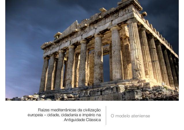 Raízes mediterrânicas da civilização europeia – cidade, cidadania e império na Antiguidade Clássica O modelo ateniense