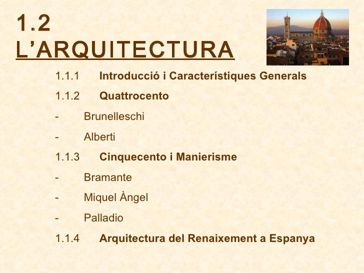 1.2  L'ARQUITECTURA 1.1.1    Introducció i Característiques Generals 1.1.2   Quattrocento -   Brunelle...
