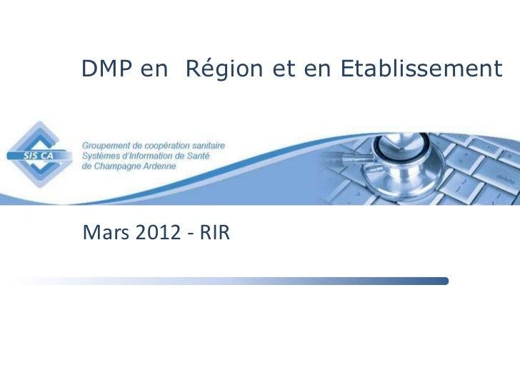 DMP en Région et en EtablissementMars 2012 - RIR