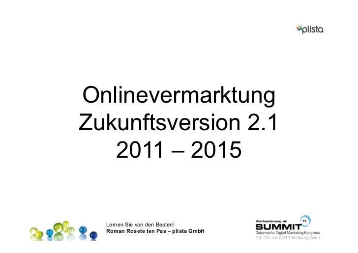 OnlinevermarktungZukunftsversion 2.1   2011 – 2015  Lernen Sie von den Besten!  Roman Rosete ten Pas – plista GmbH