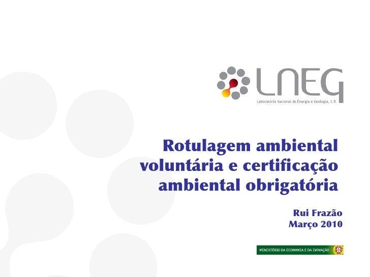 Rotulagem ambiental voluntária e certificação   ambiental obrigatória                  Rui Frazão                  Março 20...