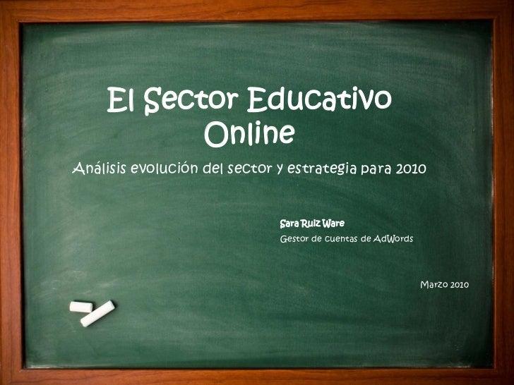 El Sector Educativo            OnlineAnálisis evolución del sector y estrategia para 2010                              Sar...